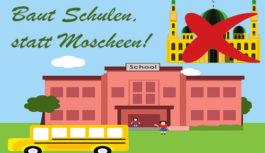 Baut Schulen, statt Moscheen!