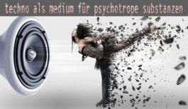 Techno als Medium für Psychotrope Substanzen