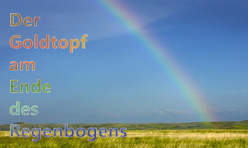 Der Goldtopf am Ende des Regenbogens